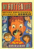 My Rotten Life (Turtleback School & Library Binding Edition) (Nathan Abercrombie, Accidental Zombie (Pb)) (0606143300) by Lubar, David