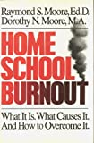 Home School Burnout: What It Is. What Causes It. and How to Overcome It (0943497353) by Raymond S. Moore