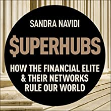 SuperHubs: How the Financial Elite and Their Networks Rule Our World Audiobook by Sandra Navidi, Nouriel Roubini - foreword Narrated by Katherine Fenton