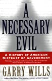 A Necessary Evil: A History of American Distrust of Government (0684870266) by Wills, Garry