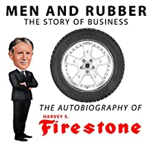 Men and Rubber, The Story of Business (       ABRIDGED) by Harvey S. Firestone Narrated by Merelyn Smith