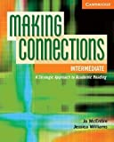 img - for Making Connections Intermediate Student's Book: A Strategic Approach to Academic Reading and Vocabulary 1 Student Edition by McEntire, Jo, Williams, Jessica published by Cambridge University Press (2008) book / textbook / text book