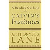 A Reader's Guide to Calvin's Institutesby A. N. S. Lane