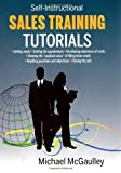 img - for SALES TRAINING TUTORIALS: 25 tutorials include consultative selling skills; get past gatekeeper to prospects; spot buying signals; handle questions & ... types & use of proof sources; close sales by McGaulley, Michael (2010) Paperback book / textbook / text book