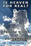 Is Heaven for Real? Personal Stories of Visiting Heaven