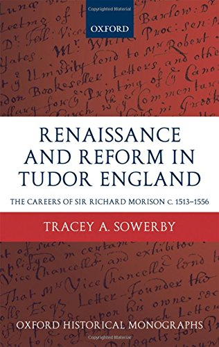 Renaissance and Reform in Tudor England: The Careers of Sir Richard Morison (Oxford Historical Monographs)