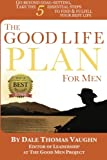 img - for The Good Life Plan for Men: Go Beyond Goal-Setting, Take the 5 Essential Steps to Find & Fulfill Your Good Life (Volume 1) book / textbook / text book