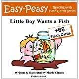 Little Boy Wants a Fish (Easy-Peasy Reading & Flash Card Series Book 6) ~ Marie Cirano