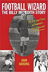 Football Wizard: The Billy Meredith Story--The Life and Times of Football's First Superstar
