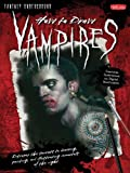 How to Draw Vampires: Discover the secrets to drawing, painting, and illustrating immortals of the night (Fantasy Underground)