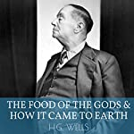 The Food of the Gods and How It Came to Earth   H. G. Wells
