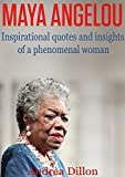 img - for Maya Angelou: inspirational quotes and insights of a phenomenal woman (Maya Angelou, Inspirational quotes, phenomenal woman, Maya Angelou's biography, ... poems, Maya Angelou's life, poems) book / textbook / text book