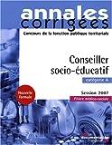 Conseiller socio-éducatif 2007. Catégorie A - Filière médico-sociale - Session 2007...