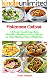 Mediterranean Cookbook: 120 Family-Friendly Soup, Salad, Main Dish, Breakfast and Dessert Recipes for Better Health and Natural Weight Loss (FREE Bonus ... Recipes, Mediterranean Cookbook Book 3)