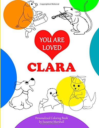 You Are Loved, Clara: Personalized Book & Coloring Book (Personalized Coloring Books with Unconditional Love)
