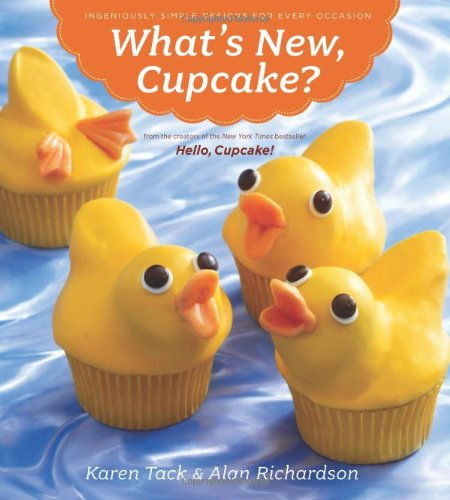 What's New, Cupcake?: Ingeniously Simple Designs for Every Occasion by Karen Tack, Alan Richardson