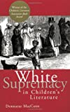 img - for White Supremacy in Children's Literature: Characterizations of African Americans, 1830-1900 (Children's Literature and Culture) book / textbook / text book