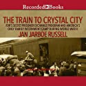 The Train to Crystal City: FDR's Secret Prisoner Exchange Program and America's Only Family Internment Camp During World War II (       UNABRIDGED) by Jan Jarboe Russell Narrated by Andrea Gallo