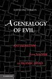 A Genealogy of Evil: Anti-Semitism from Nazism to Islamic Jihad (0521132614) by Patterson, David