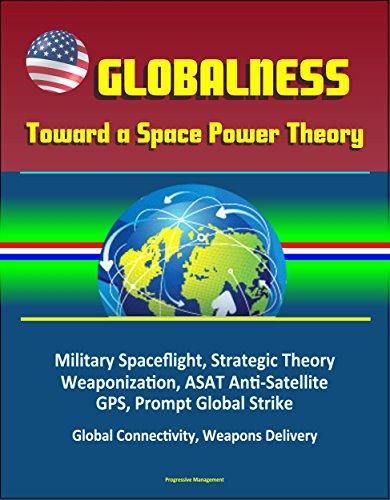 globalness-toward-a-space-power-theory-military-spaceflight-strategic-theory-weaponization-asat-anti