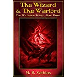 The Wizard and the Warlord (The Wardstone Trilogy Book 3) ~ M. R. Mathias