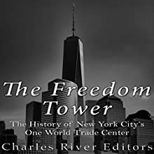 The Freedom Tower: The History of New York City's One World Trade Center | Livre audio Auteur(s) :  Charles River Editors Narrateur(s) : Scott Clem