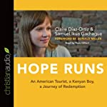 Hope Runs: An American Tourist, a Kenyan Boy, a Journey of Redemption | Claire Diaz-Ortiz,Sammy Ikua Gachagua