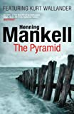 Henning Mankell The Pyramid: Kurt Wallander: Kurt Wallander 09