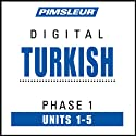 Turkish Phase 1, Unit 01-05: Learn to Speak and Understand Turkish with Pimsleur Language Programs  by Pimsleur