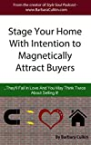 img - for Stage Your Home With Intention to Magnetically Attract Buyers: They'll Fall In Love And You May Think Twice About Selling It! book / textbook / text book