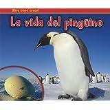 La vida del pingüino (¡Mira cómo crece!) (Spanish Edition)