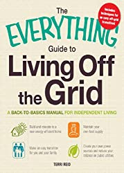 The Everything Guide to Living Off the Grid- A back-to-basics manual for independent living (Everything)