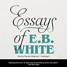 Essays of E. B. White Audiobook by E. B. White Narrated by Malcolm Hillgartner