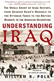 Understanding Iraq: The Whole Sweep of Iraqi History, from Genghis Khans Mongols to the Ottoman Turks to the British Mandate to the American Occupation