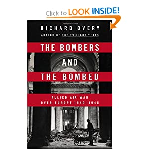 The Bombers and the Bombed: Allied Air War Over Europe 1940-1945 by Richard Overy