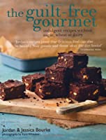 The guilt-free gourmet: indulgent recipes without sugar, wheat or dairy