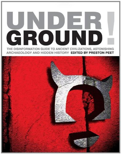 Underground!: The Disinformation Guide to Ancient Civilizations, Astonishing Archaeology and Hidden History (Disinformation Guides)