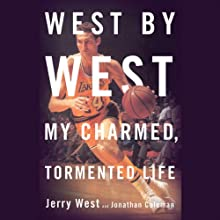 West by West: My Charmed, Tormented Life (       UNABRIDGED) by Jerry West, Jonathan Coleman Narrated by Ryan West