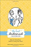 img - for The Knot Bridesmaid Handbook: Help the Bride Shine Without Losing Your Mind book / textbook / text book