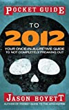 Pocket Guide to 2012: Your Once-in-a-Lifetime Guide to Not Completely Freaking Out
