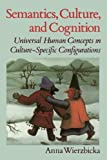 Semantics, Culture, and Cognition: Universal Human Concepts in Culture-Specific Configurations (0195073266) by Wierzbicka, Anna