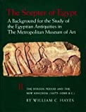 The Scepter of Egypt: A Background for the Study of the Egyptian Antiquities in the Metropolitan Museum of Art : Part II : The Hyksos Period and the New Kingdom 1675 - 1080 BC