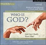 Who Is God? And Can I Really Know Him? MP3 CD (What We Believe)