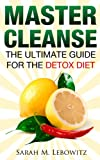 Master Cleanse: The Ultimate Guide for the Detox Diet