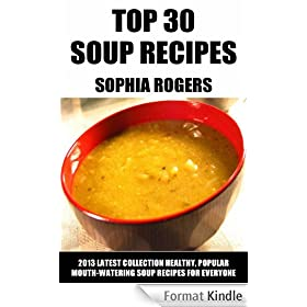 Top 30 Soup Recipes For Everyday Eating: Latest Collection of Healthy, Popular And Mouth-Watering Soups For Everyone (English Edition)