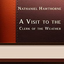 A Visit to the Clerk of the Weather (Annotated) (       UNABRIDGED) by Nathaniel Hawthorne Narrated by Anastasia Bertollo
