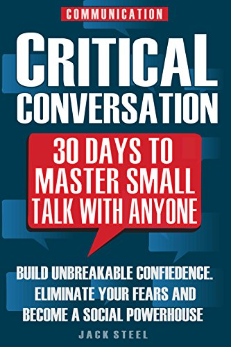 Communication: Critical Conversation: 30 Days To Master Small Talk With Anyone by Jack Steel ebook deal
