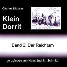 Klein Dorrit. Der Reichtum (Klein Dorrit 2) Hörbuch von Charles Dickens Gesprochen von: Hans Jochim Schmidt