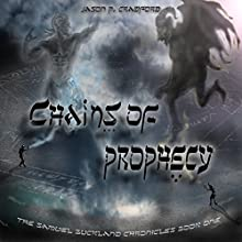 Chains of Prophecy: Samuel Buckland Chronicles, Book 1 (       UNABRIDGED) by Jason P. Crawford Narrated by Jim Pelletier