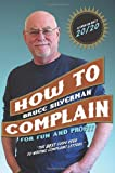 Bruce Silverman How to Complain for Fun and Profit: The Best Guide Ever to Writing Complaint Letters.